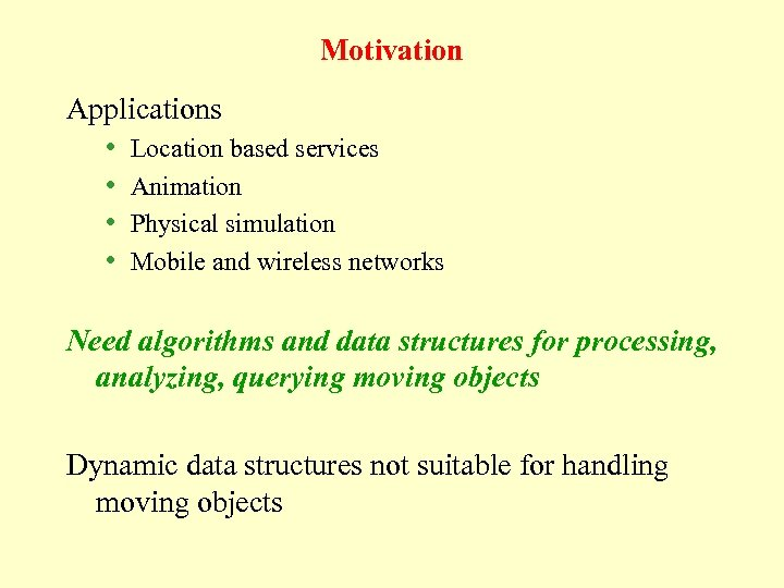 Motivation Applications • Location based services • Animation • Physical simulation • Mobile and