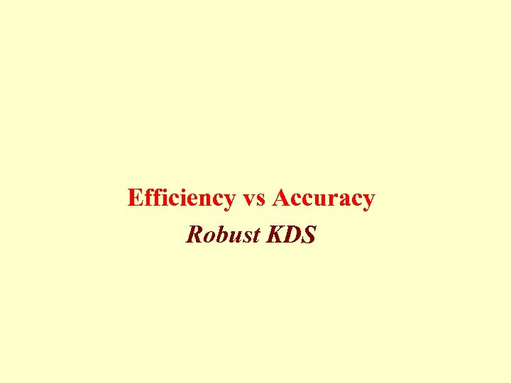 Efficiency vs Accuracy Robust KDS