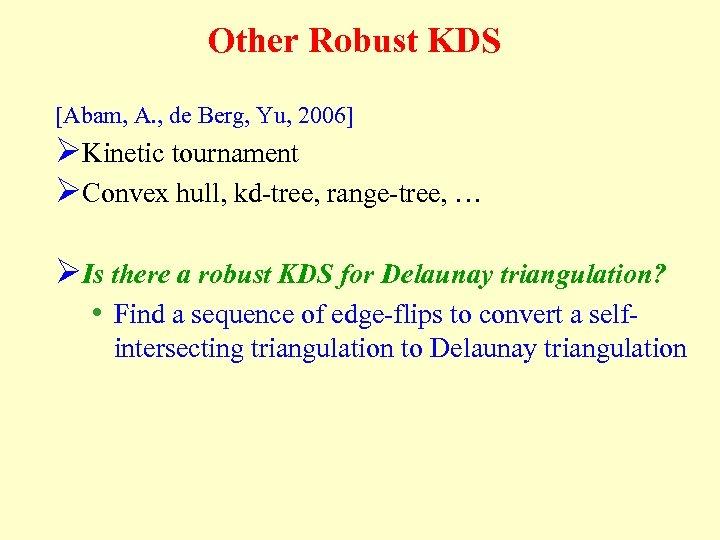 Other Robust KDS [Abam, A. , de Berg, Yu, 2006] ØKinetic tournament ØConvex hull,