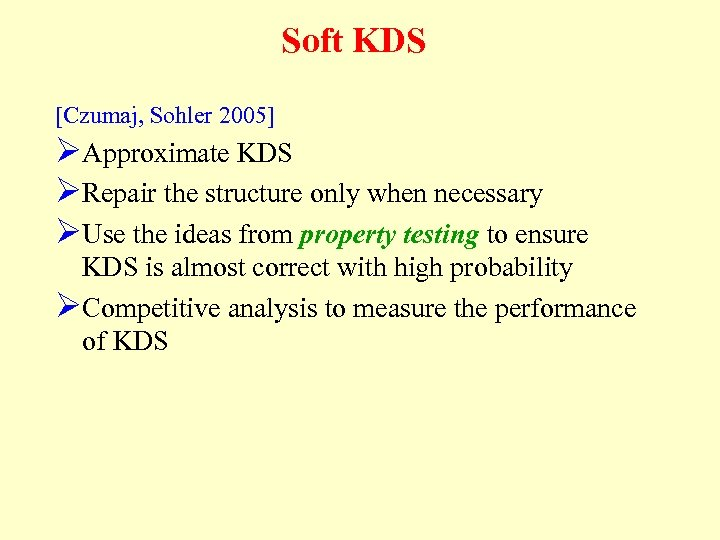 Soft KDS [Czumaj, Sohler 2005] ØApproximate KDS ØRepair the structure only when necessary ØUse