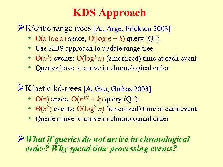 KDS Approach ØKientic range trees [A. , Arge, Erickson 2003] • • O(n log