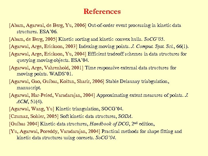 References [Abam, Agarwal, de Berg, Yu, 2006] Out-of-order event processing in kinetic data structures.