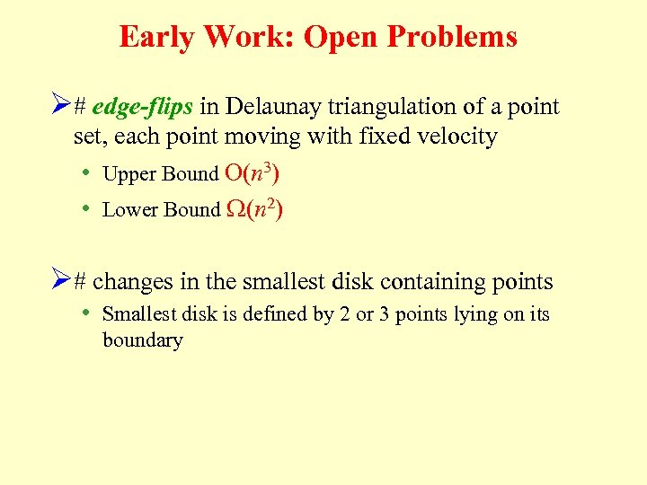 Early Work: Open Problems Ø# edge-flips in Delaunay triangulation of a point set, each