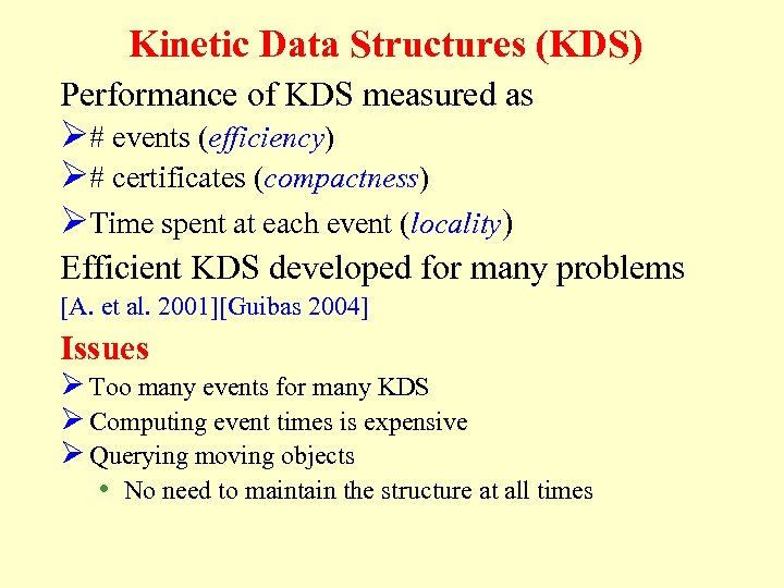 Kinetic Data Structures (KDS) Performance of KDS measured as Ø# events (efficiency) Ø# certificates