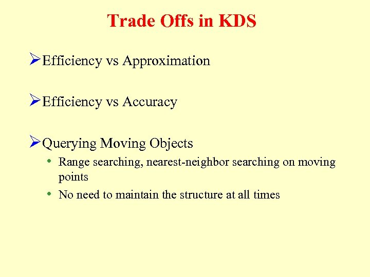Trade Offs in KDS ØEfficiency vs Approximation ØEfficiency vs Accuracy ØQuerying Moving Objects •
