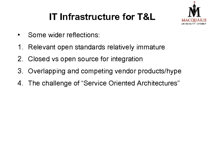 IT Infrastructure for T&L • Some wider reflections: 1. Relevant open standards relatively immature