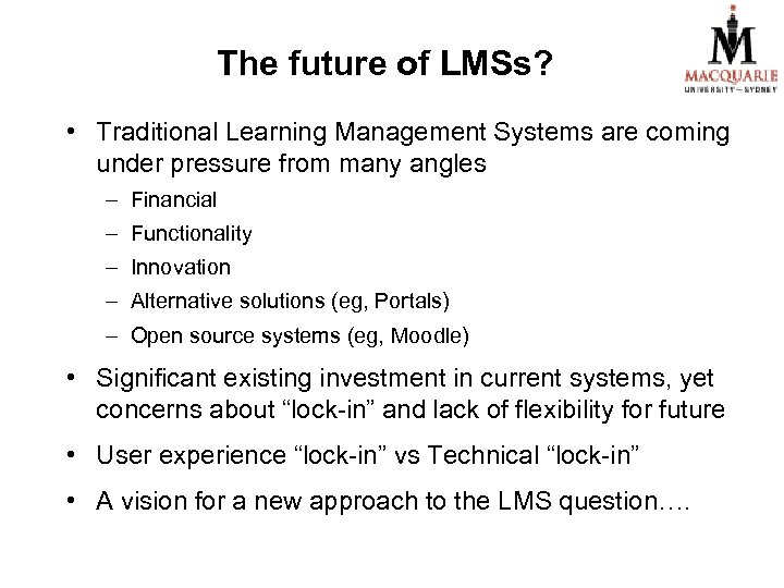The future of LMSs? • Traditional Learning Management Systems are coming under pressure from