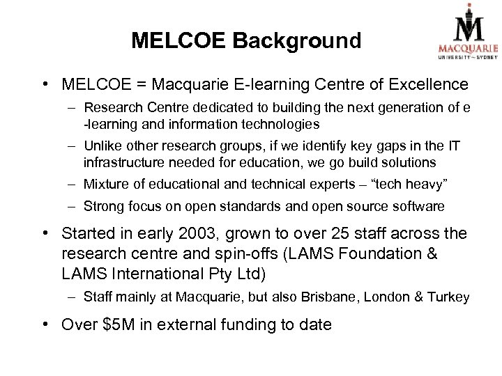 MELCOE Background • MELCOE = Macquarie E-learning Centre of Excellence – Research Centre dedicated