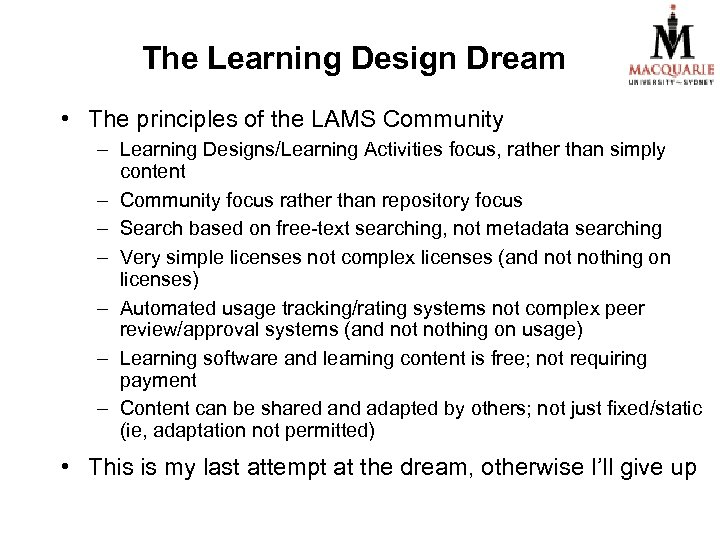 The Learning Design Dream • The principles of the LAMS Community – Learning Designs/Learning