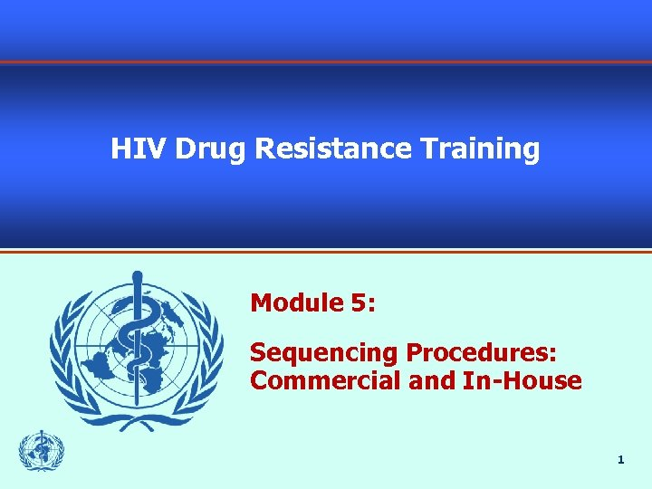 HIV Drug Resistance Training Module 5: Sequencing Procedures: Commercial and In-House 1