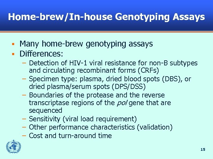 Home-brew/In-house Genotyping Assays § § Many home-brew genotyping assays Differences: – Detection of HIV-1