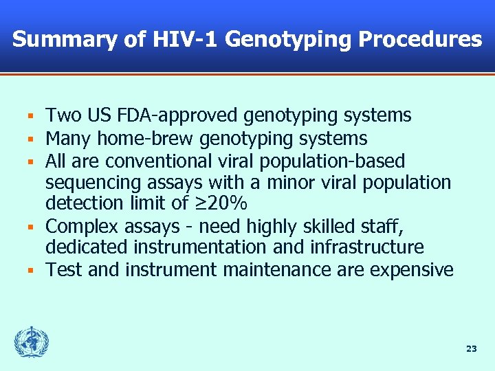 Summary of HIV-1 Genotyping Procedures Two US FDA-approved genotyping systems Many home-brew genotyping systems