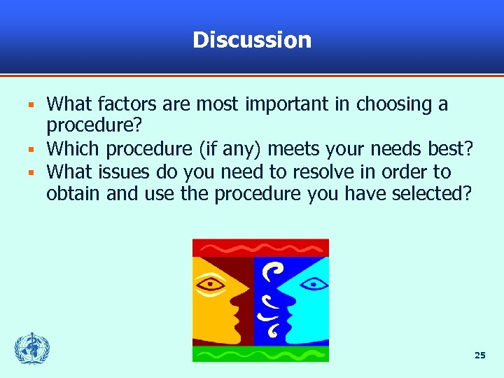 Discussion What factors are most important in choosing a procedure? § Which procedure (if
