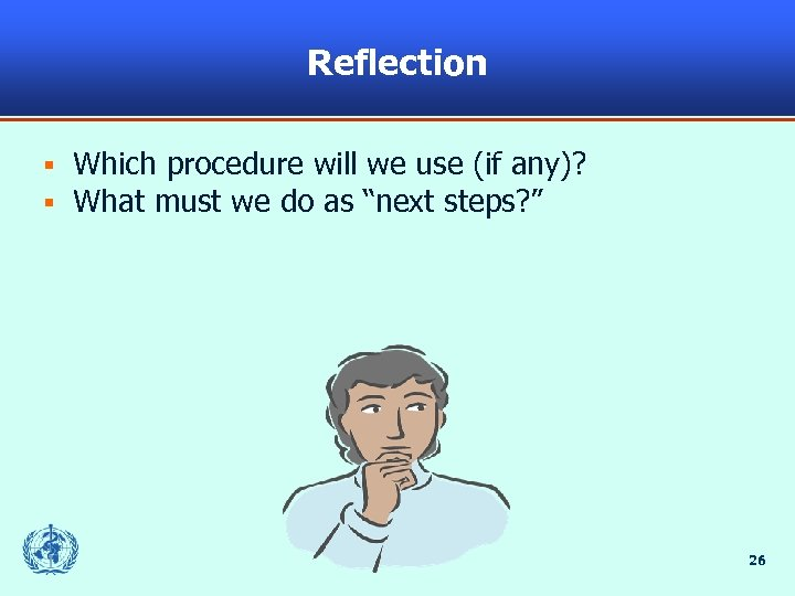 Reflection § § Which procedure will we use (if any)? What must we do