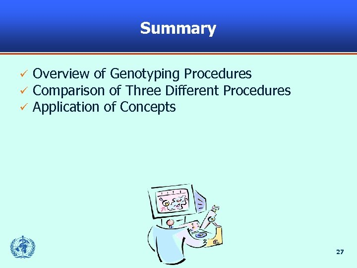 Summary Overview of Genotyping Procedures Comparison of Three Different Procedures Application of Concepts 27