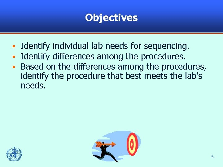 Objectives § § § Identify individual lab needs for sequencing. Identify differences among the