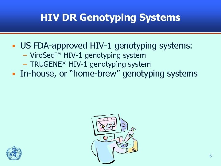 HIV DR Genotyping Systems § US FDA-approved HIV-1 genotyping systems: – Viro. Seq™ HIV-1