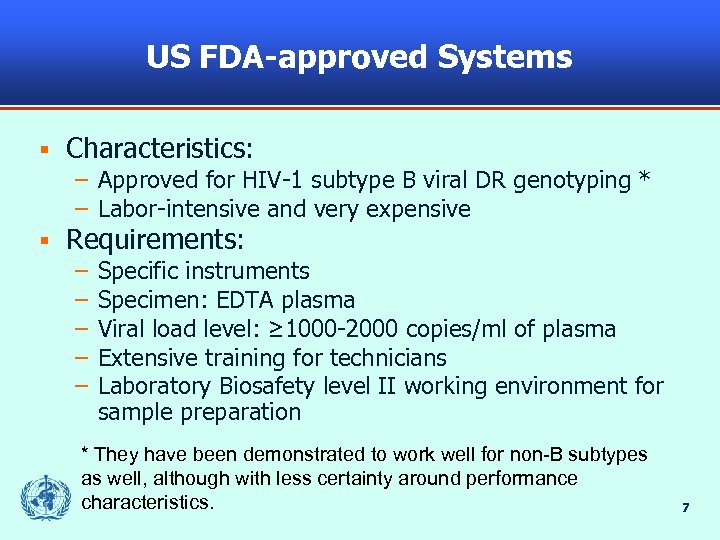 US FDA-approved Systems § Characteristics: – Approved for HIV-1 subtype B viral DR genotyping