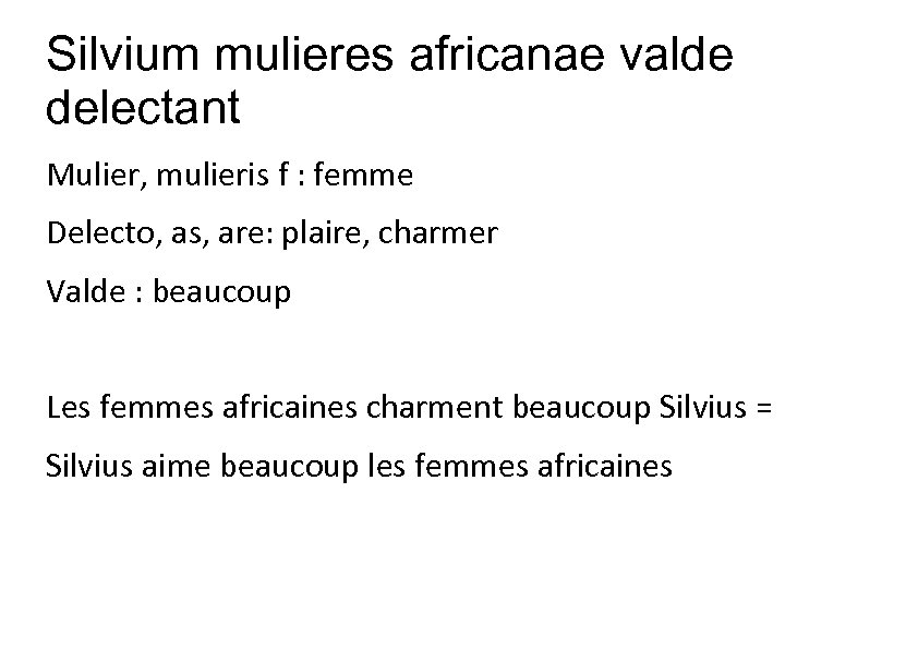 Silvium mulieres africanae valde delectant Mulier, mulieris f : femme Delecto, as, are: plaire,