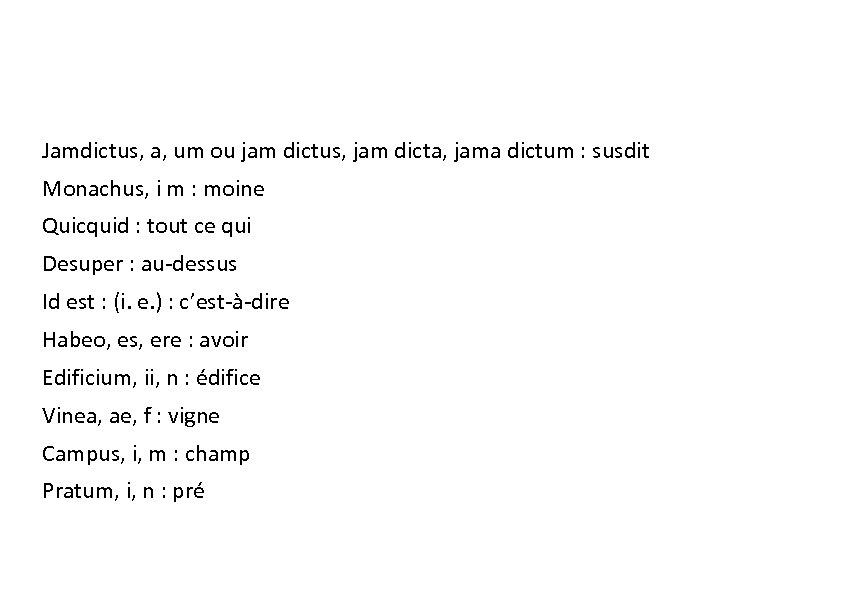 Jamdictus, a, um ou jam dictus, jam dicta, jama dictum : susdit Monachus, i