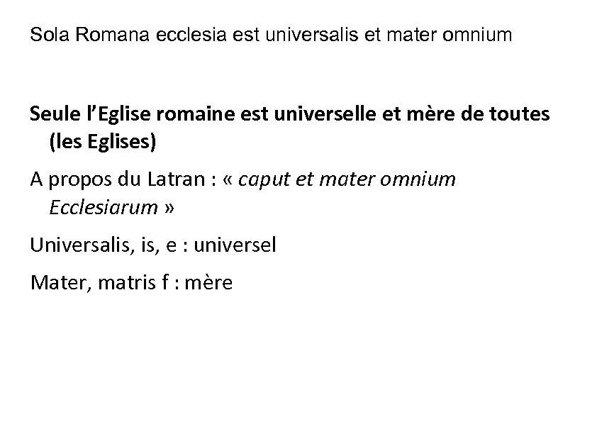 Sola Romana ecclesia est universalis et mater omnium Seule l'Eglise romaine est universelle et