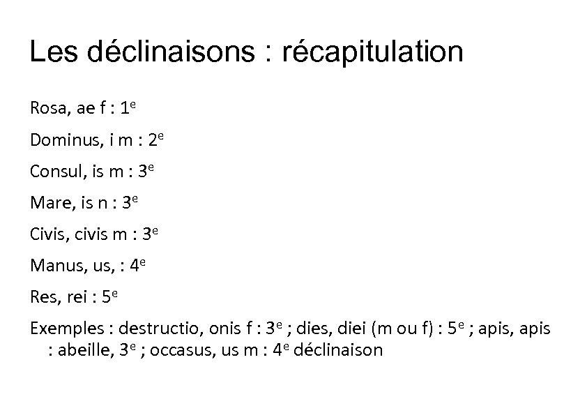 Les déclinaisons : récapitulation Rosa, ae f : 1 e Dominus, i m :