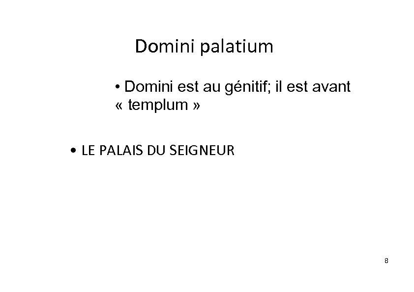Domini palatium • Domini est au génitif; il est avant « templum » •