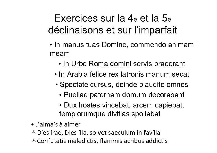Exercices sur la 4 e et la 5 e déclinaisons et sur l'imparfait •
