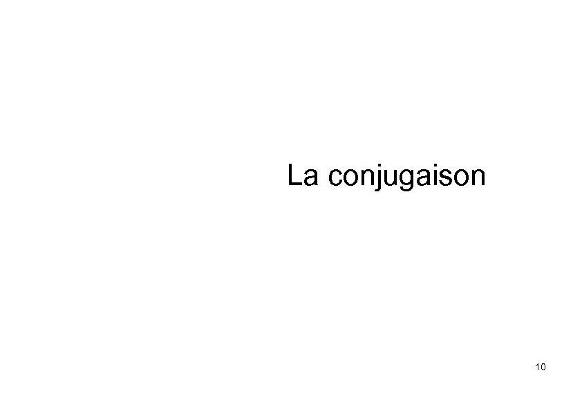 La conjugaison 10