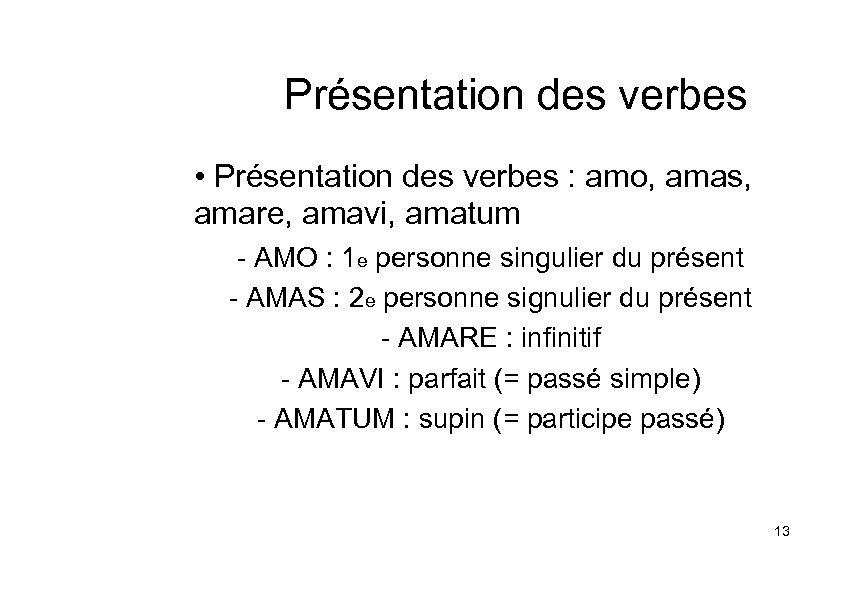 Présentation des verbes • Présentation des verbes : amo, amas, amare, amavi, amatum -