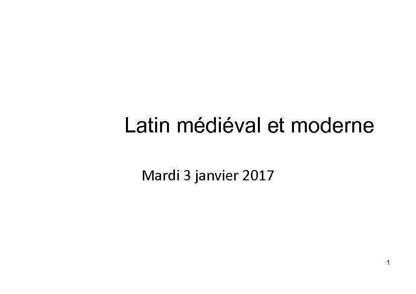 Latin médiéval et moderne Mardi 3 janvier 2017 1