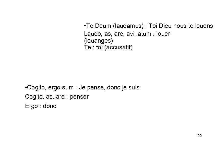 • Te Deum (laudamus) : Toi Dieu nous te louons Laudo, as, are,