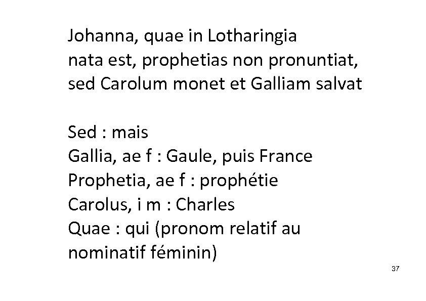 Johanna, quae in Lotharingia nata est, prophetias non pronuntiat, sed Carolum monet et Galliam