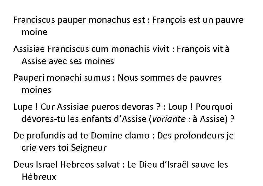 Franciscus pauper monachus est : François est un pauvre moine Assisiae Franciscus cum monachis