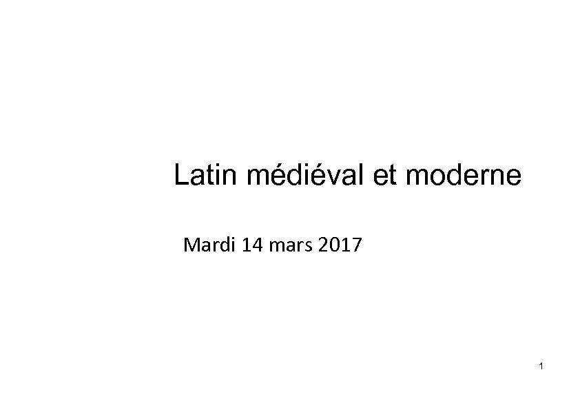 Latin médiéval et moderne Mardi 14 mars 2017 1