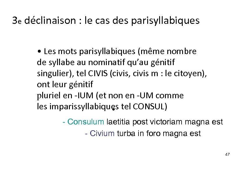 3 e déclinaison : le cas des parisyllabiques • Les mots parisyllabiques (même nombre