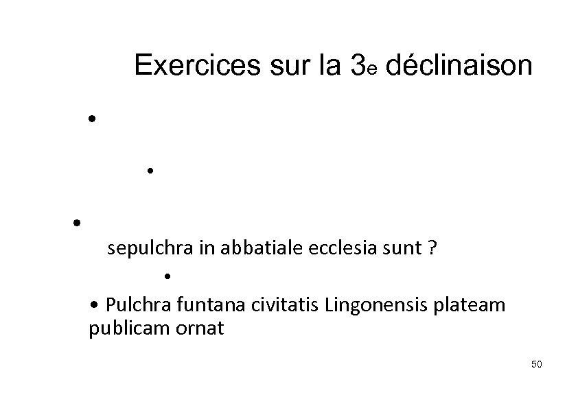 Exercices sur la 3 e déclinaison • • • sepulchra in abbatiale ecclesia sunt