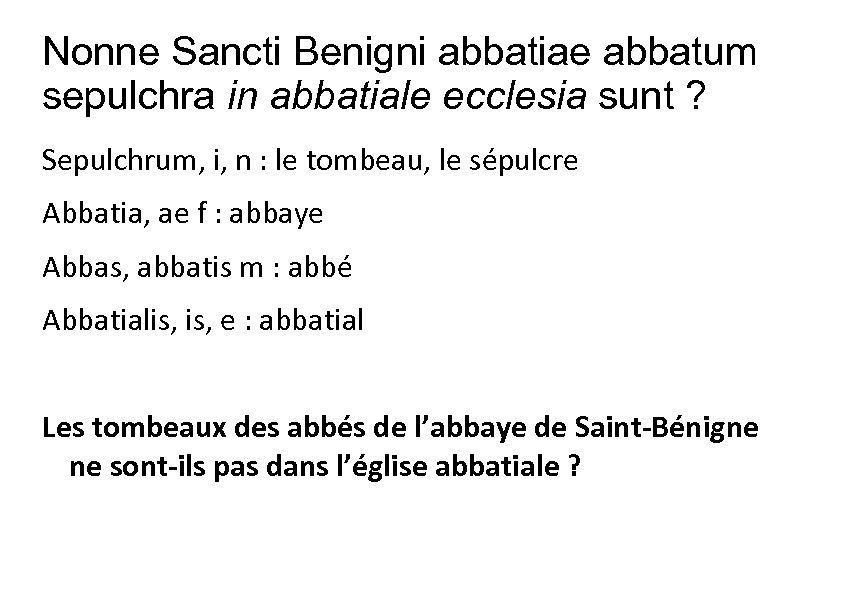 Nonne Sancti Benigni abbatiae abbatum sepulchra in abbatiale ecclesia sunt ? Sepulchrum, i, n