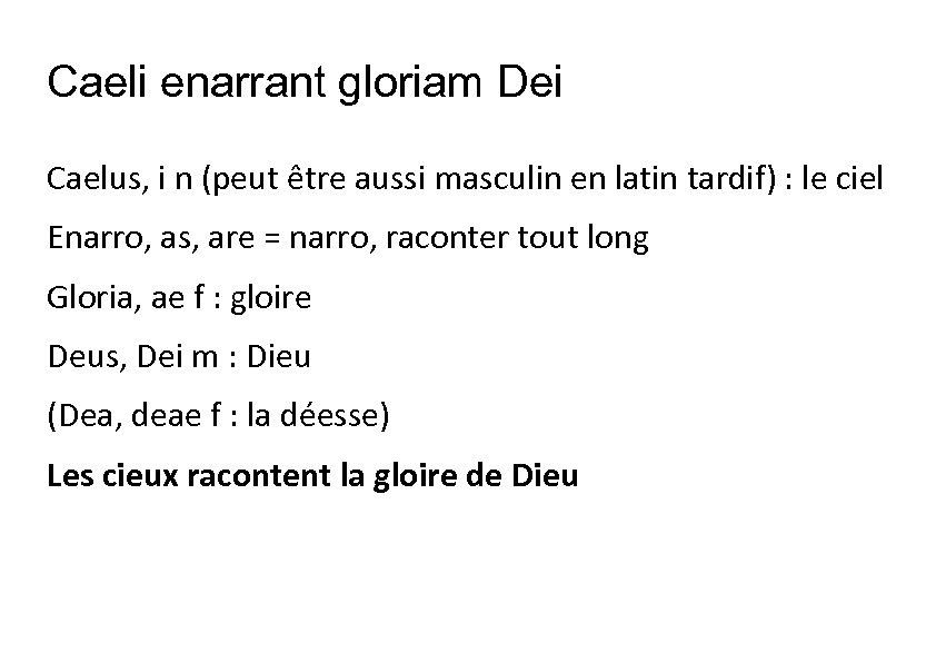Caeli enarrant gloriam Dei Caelus, i n (peut être aussi masculin en latin tardif)