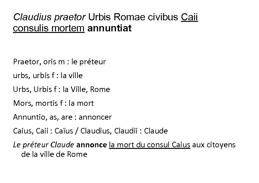 Claudius praetor Urbis Romae civibus Caii consulis mortem annuntiat Praetor, oris m : le
