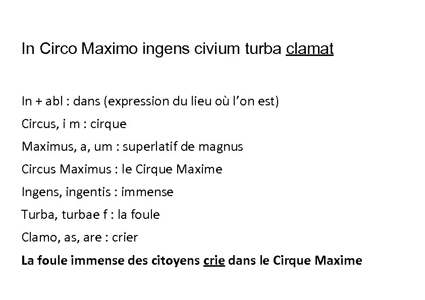 In Circo Maximo ingens civium turba clamat In + abl : dans (expression du