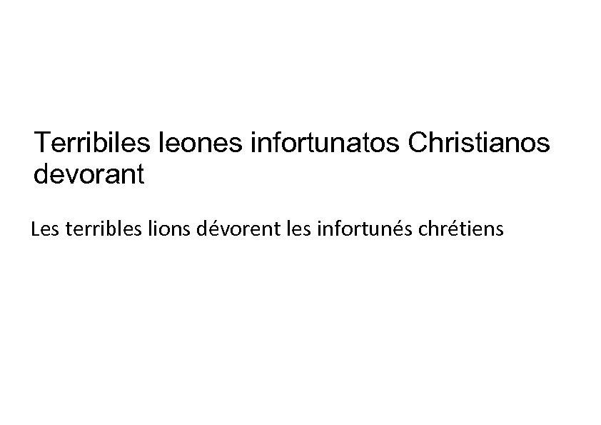 Terribiles leones infortunatos Christianos devorant Les terribles lions dévorent les infortunés chrétiens