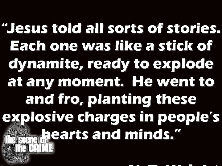 """Jesus told all sorts of stories. Each one was like a stick of dynamite,"