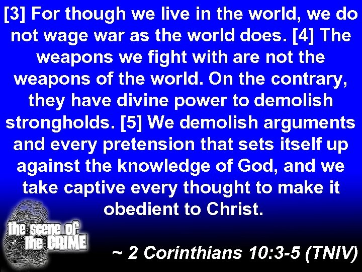 [3] For though we live in the world, we do not wage war as