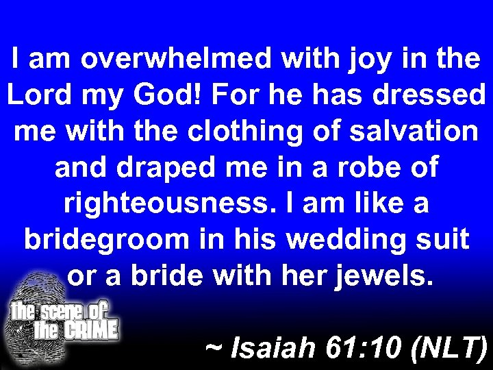 I am overwhelmed with joy in the Lord my God! For he has dressed