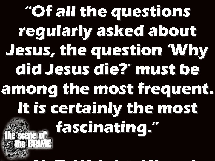 """Of all the questions regularly asked about Jesus, the question 'Why did Jesus die?"