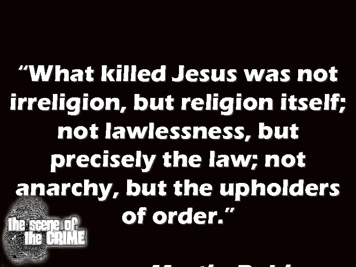 """What killed Jesus was not irreligion, but religion itself; not lawlessness, but precisely the"