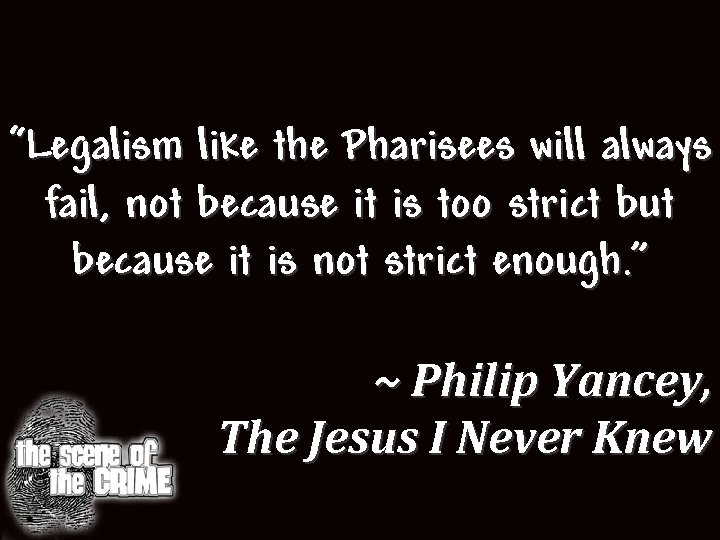 """Legalism like the Pharisees will always fail, not because it is too strict but"