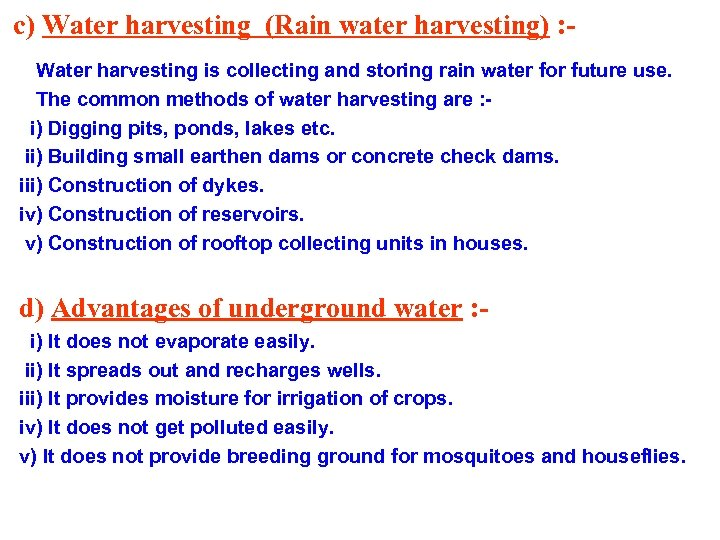 c) Water harvesting (Rain water harvesting) : Water harvesting is collecting and storing rain