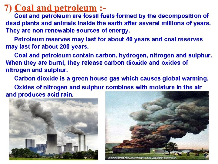 7) Coal and petroleum : - Coal and petroleum are fossil fuels formed by